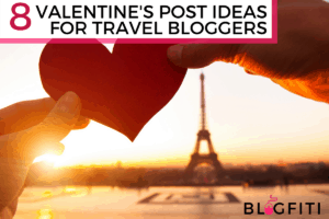 Valentines Blog Post Ideas for Travel Bloggers