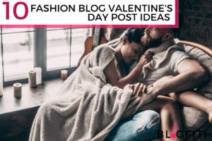 fASHION BLOGGER Blog Post Ideas for vALENTINES